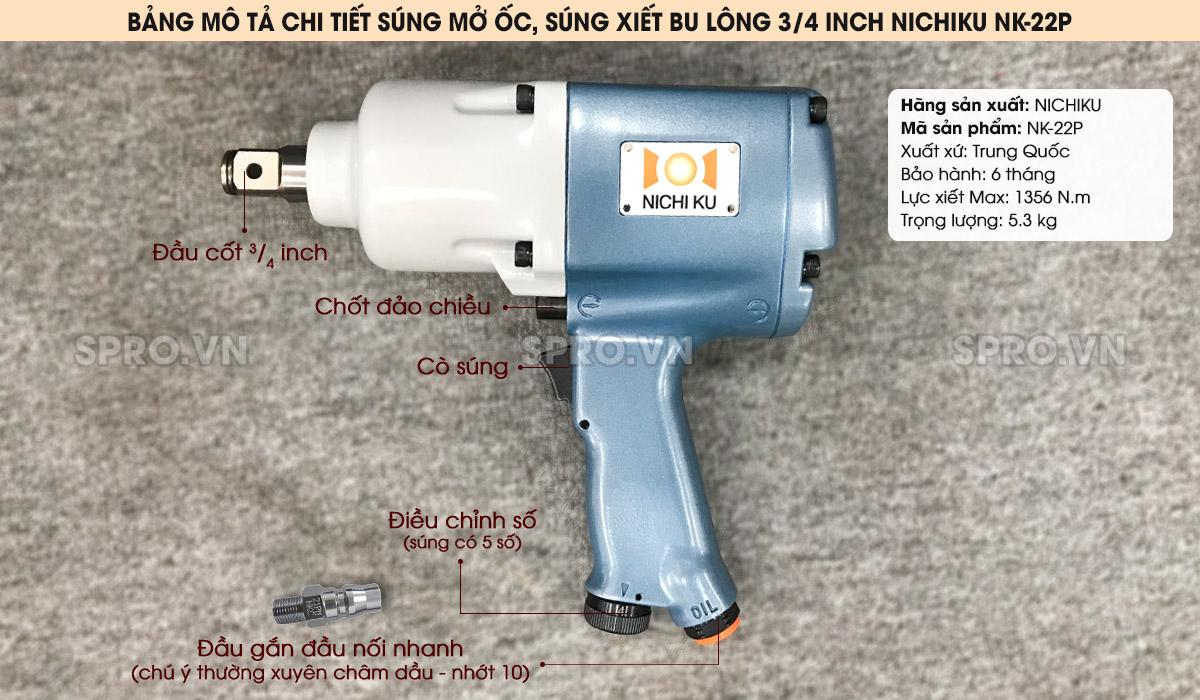 Bảng mô tả chi tiết Súng mở ốc, súng xiết bu lông 3/4 inch Nichiku NK-22P